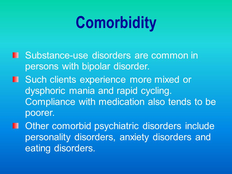 Comorbidity Substance-use disorders are common in persons with bipolar disorder.