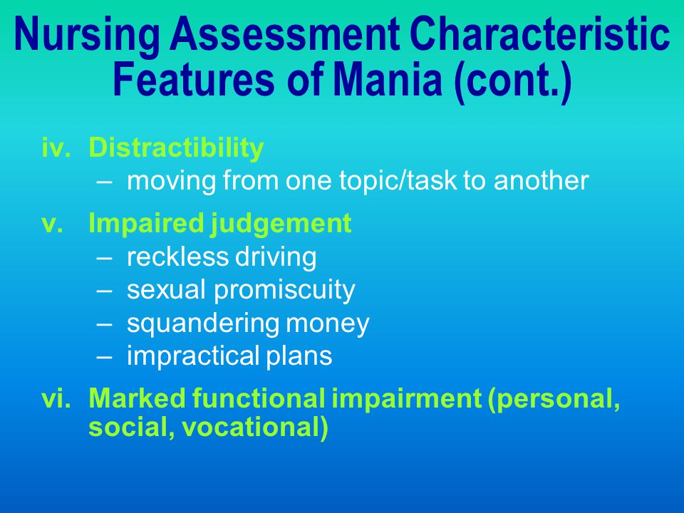 Nursing Assessment Characteristic Features of Mania (cont.)