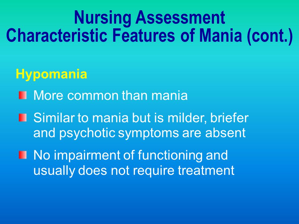 Characteristic Features of Mania (cont.)