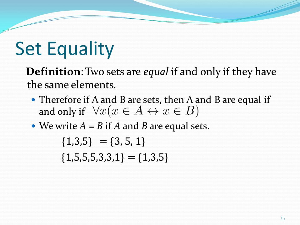 Set Equality Definition: Two sets are equal if and only if they have the same elements.