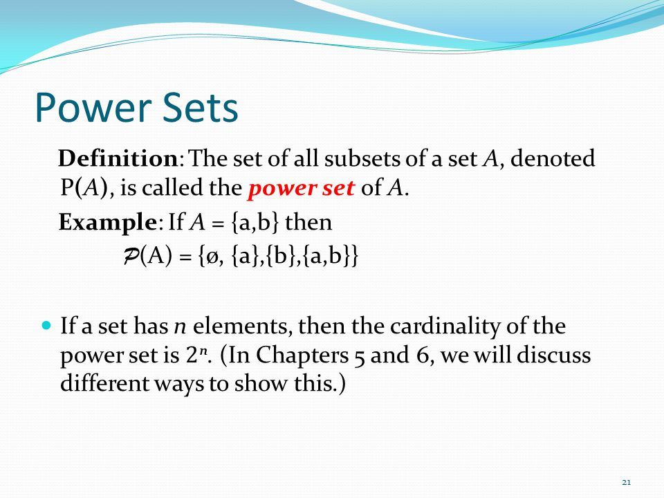 Power Sets Definition: The set of all subsets of a set A, denoted P(A), is called the power set of A.