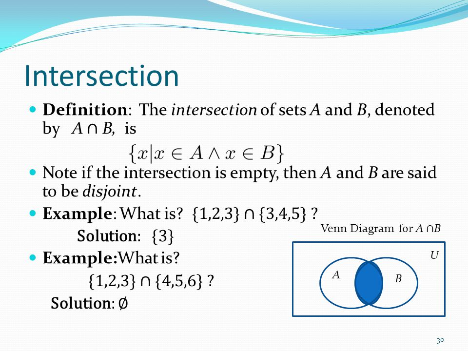 Intersection Definition: The intersection of sets A and B, denoted by A ∩ B, is.