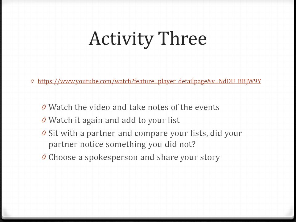 Activity Three Watch the video and take notes of the events