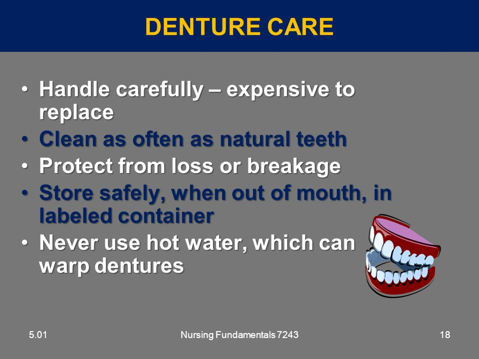 Denture Care Handle carefully – expensive to replace