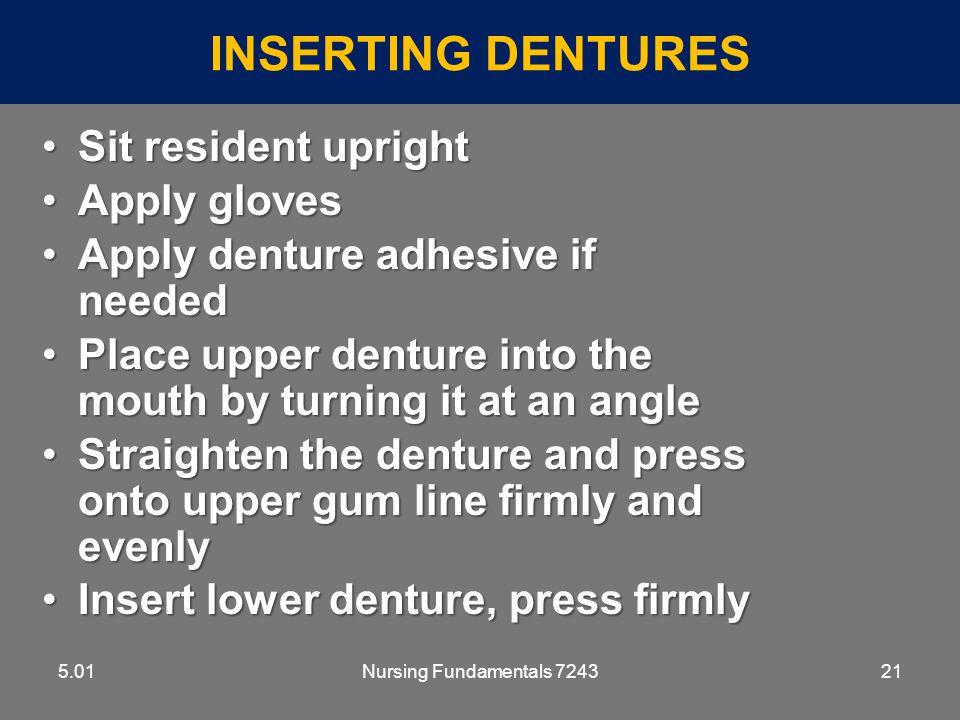 inserting Dentures Sit resident upright Apply gloves