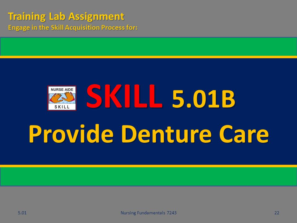 SKILL 5.01B Provide Denture Care Training Lab Assignment