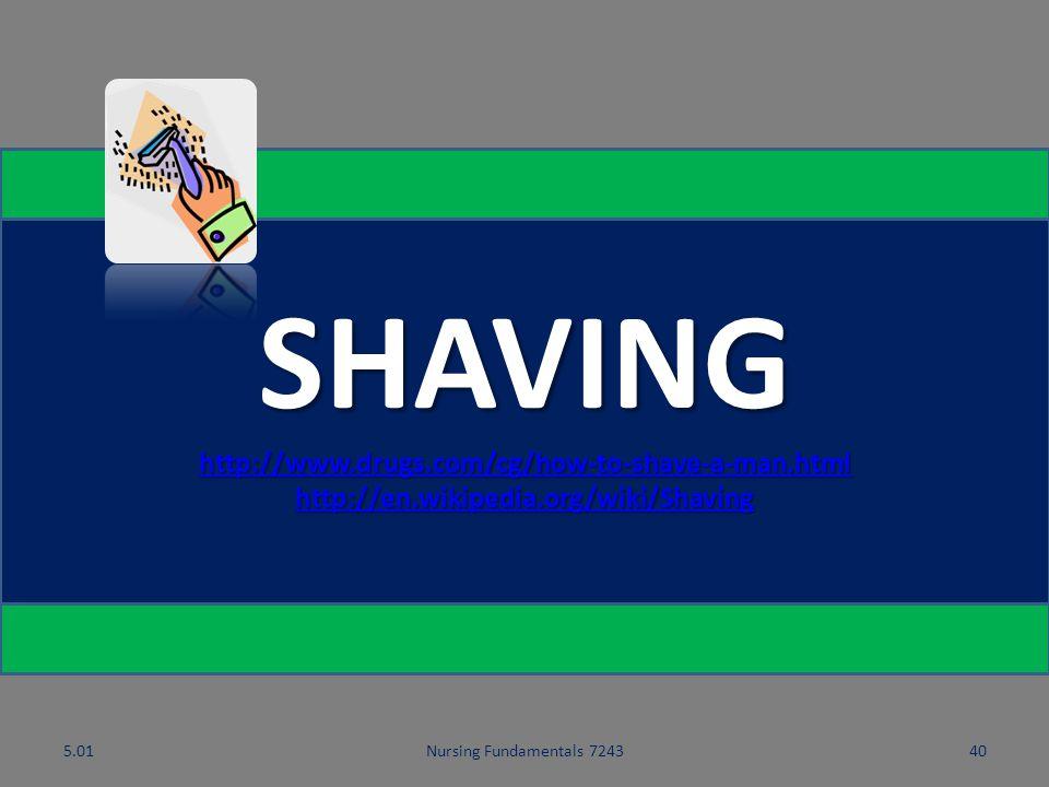 SHAVING http://www.drugs.com/cg/how-to-shave-a-man.html http://en.wikipedia.org/wiki/Shaving. 5.01.