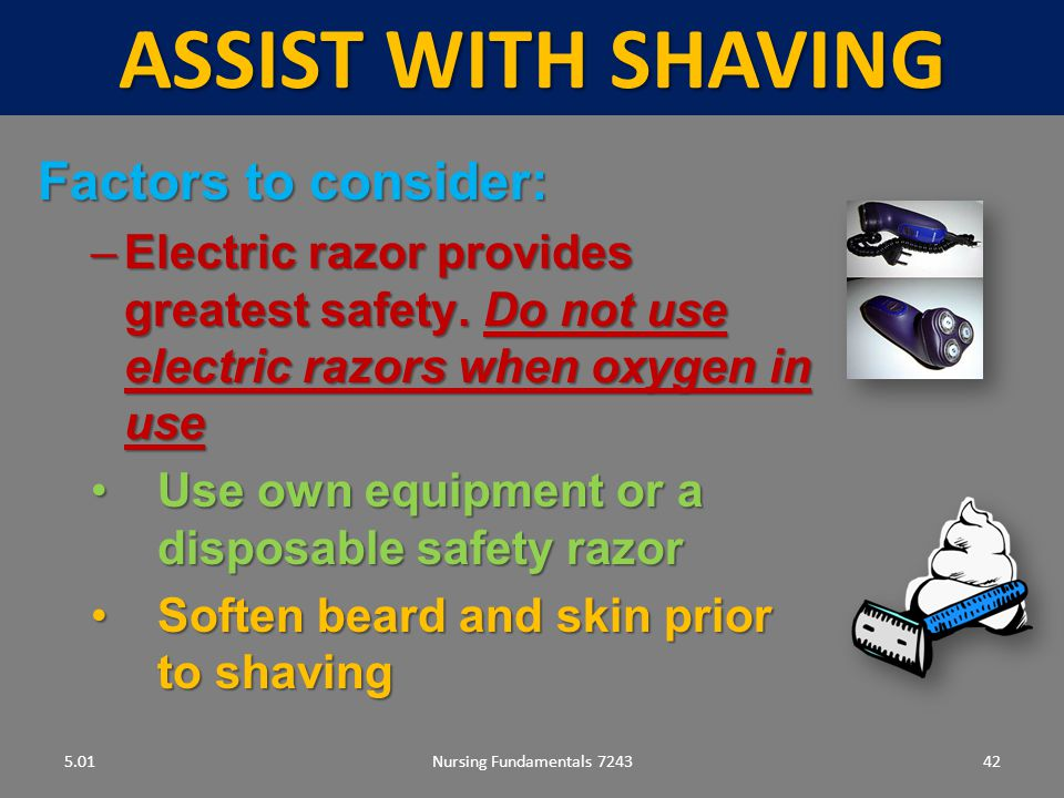ASSIST WITH SHAVING Factors to consider: