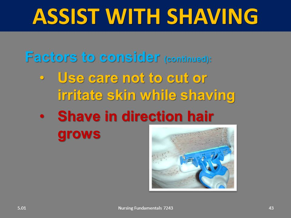 ASSIST WITH SHAVING Factors to consider (continued):