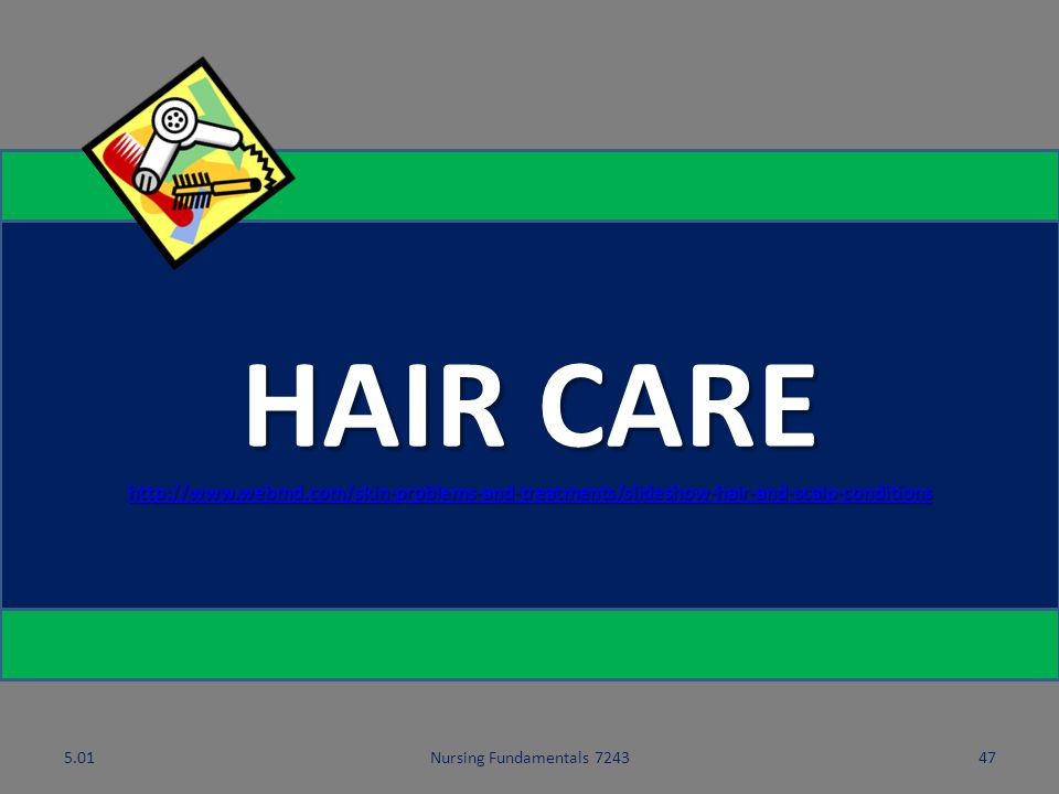 HAIR CARE http://www.webmd.com/skin-problems-and-treatments/slideshow-hair-and-scalp-conditions. 5.01.