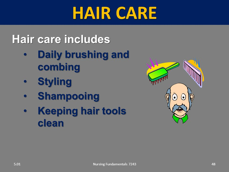 Hair care Hair care includes Daily brushing and combing Styling