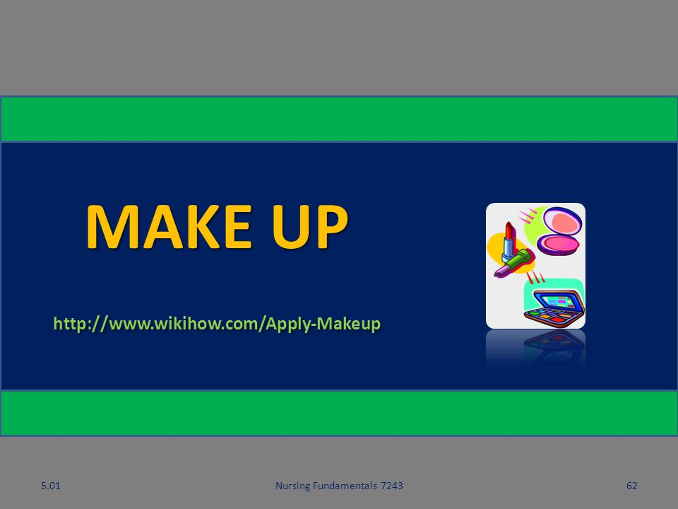 MAKE UP http://www.wikihow.com/Apply-Makeup 5.01 5.01
