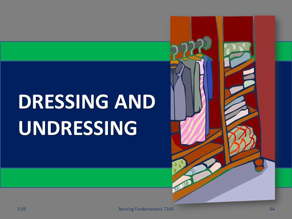 DRESSING AND UNDRESSING 5.01 5.01 Nursing Fundamentals 7243