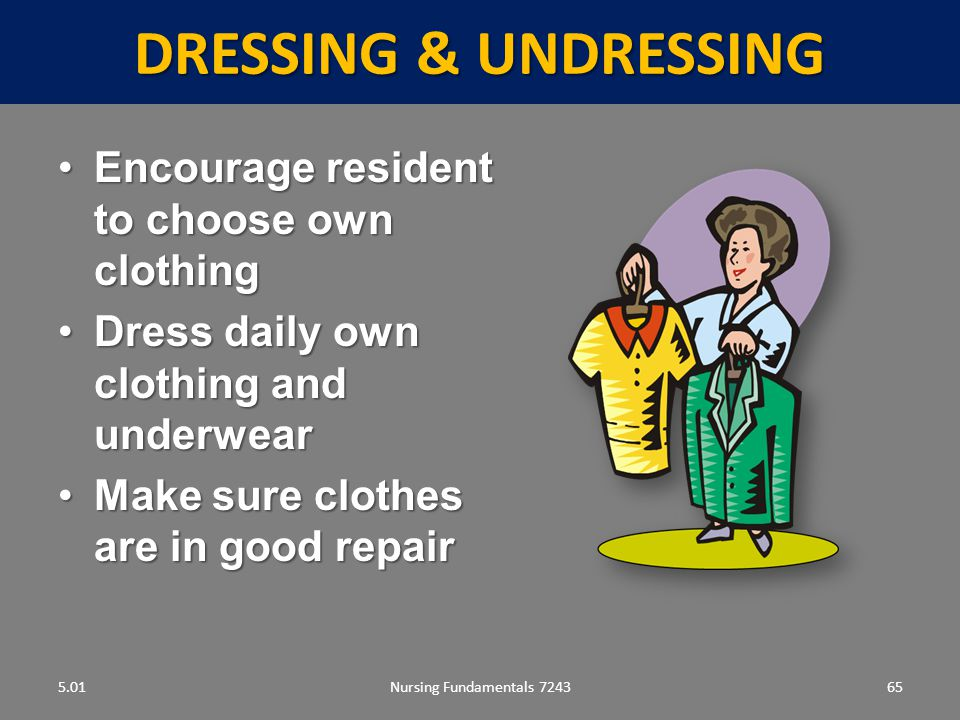 DRESSING & UNDRESSING Encourage resident to choose own clothing