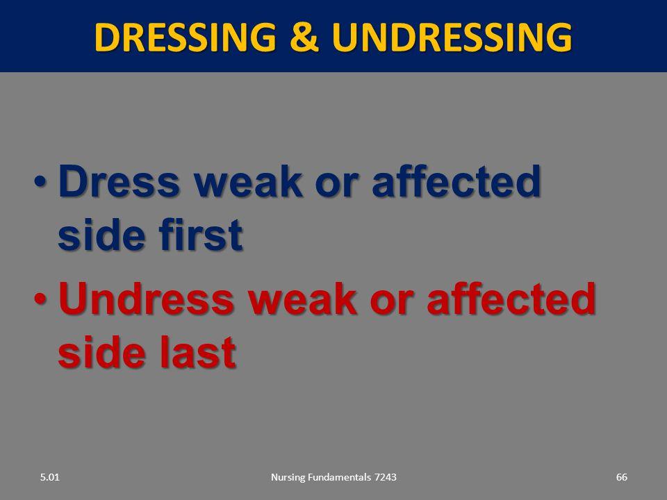 Dress weak or affected side first Undress weak or affected side last