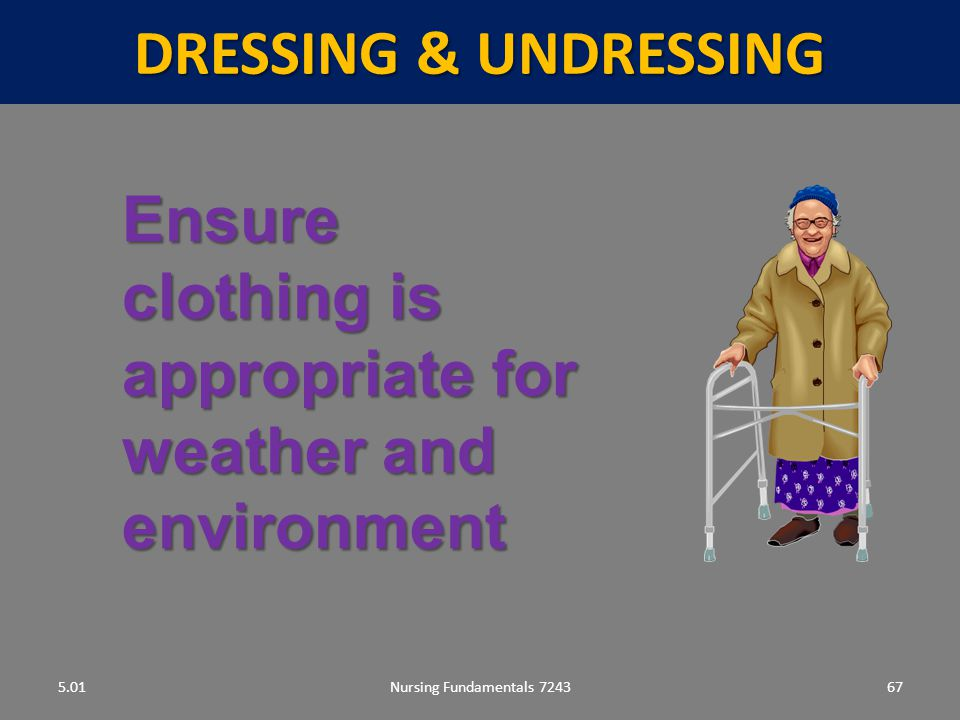 Ensure clothing is appropriate for weather and environment
