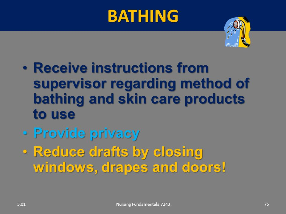 BATHING 5.01. Receive instructions from supervisor regarding method of bathing and skin care products to use.