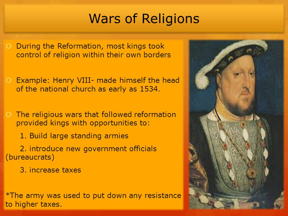 Wars of Religions During the Reformation, most kings took control of religion within their own borders.