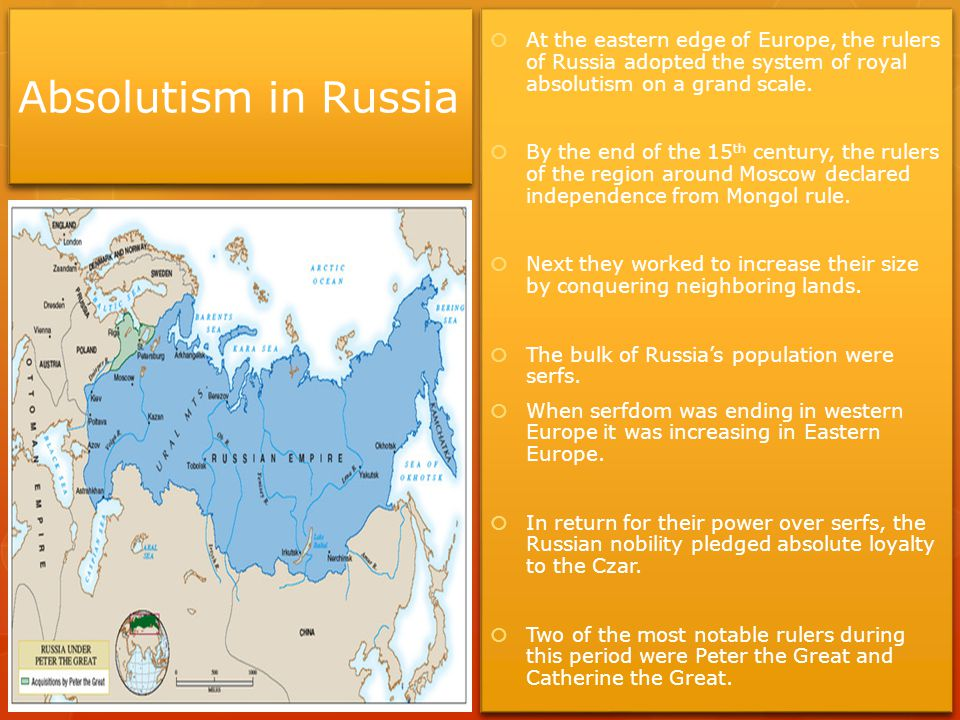 Absolutism in Russia At the eastern edge of Europe, the rulers of Russia adopted the system of royal absolutism on a grand scale.