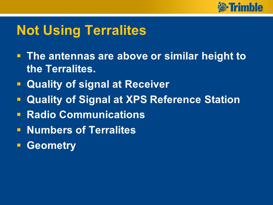 Not Using Terralites The antennas are above or similar height to the Terralites. Quality of signal at Receiver.