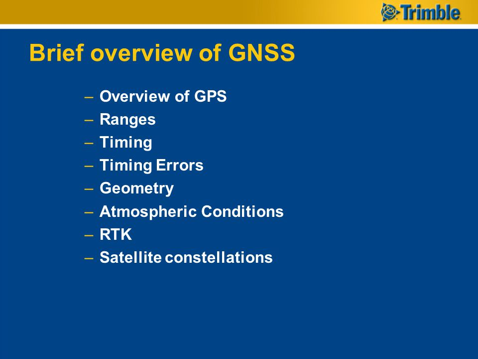 Brief overview of GNSS Overview of GPS Ranges Timing Timing Errors