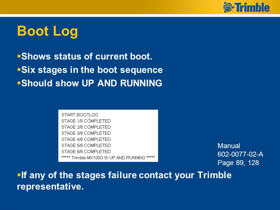 Boot Log Shows status of current boot. Six stages in the boot sequence