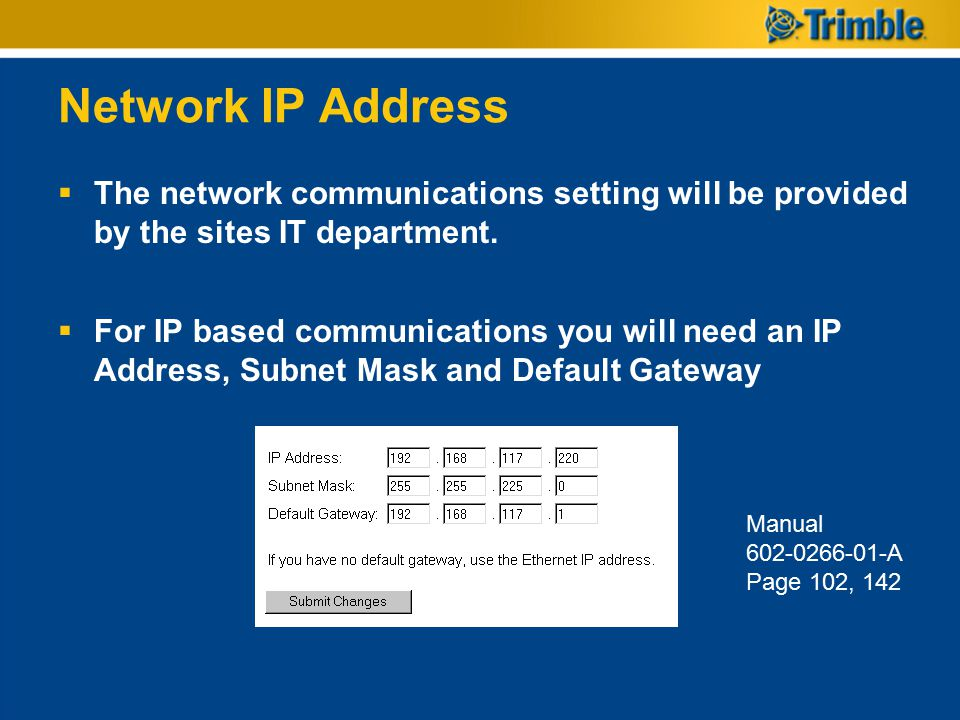 Network IP Address The network communications setting will be provided by the sites IT department.