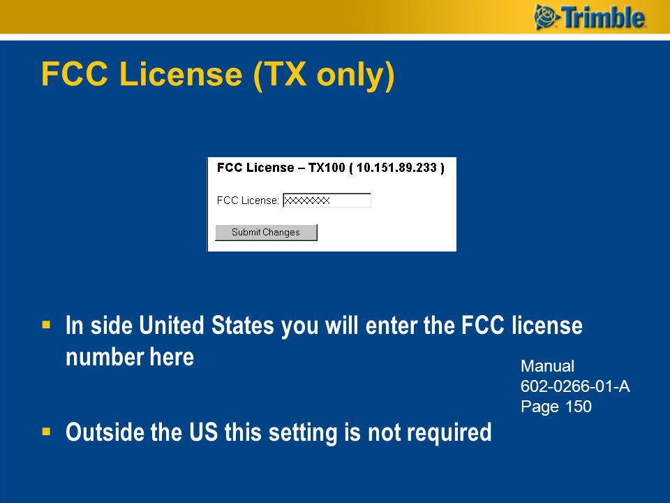 FCC License (TX only) In side United States you will enter the FCC license number here. Outside the US this setting is not required.