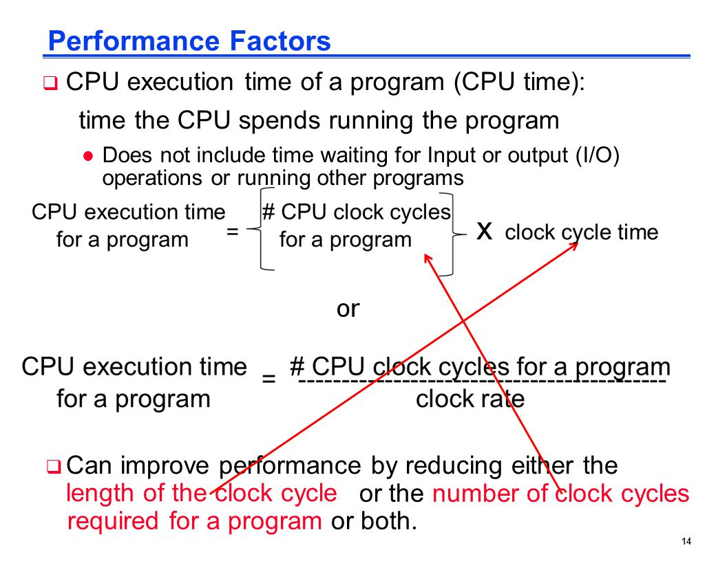 Performance Factors CPU execution time of a program (CPU time):