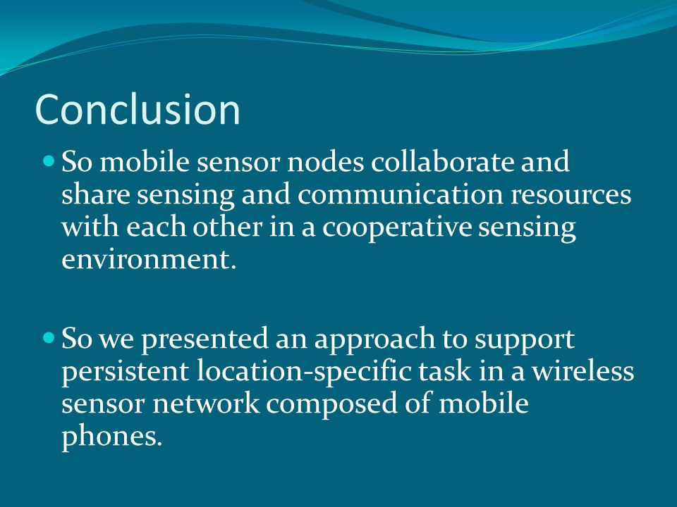 Conclusion So mobile sensor nodes collaborate and share sensing and communication resources with each other in a cooperative sensing environment.