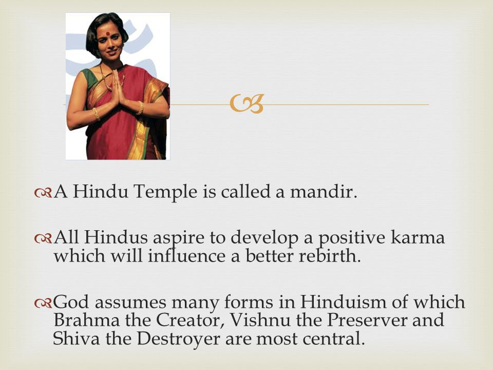 A Hindu Temple is called a mandir.