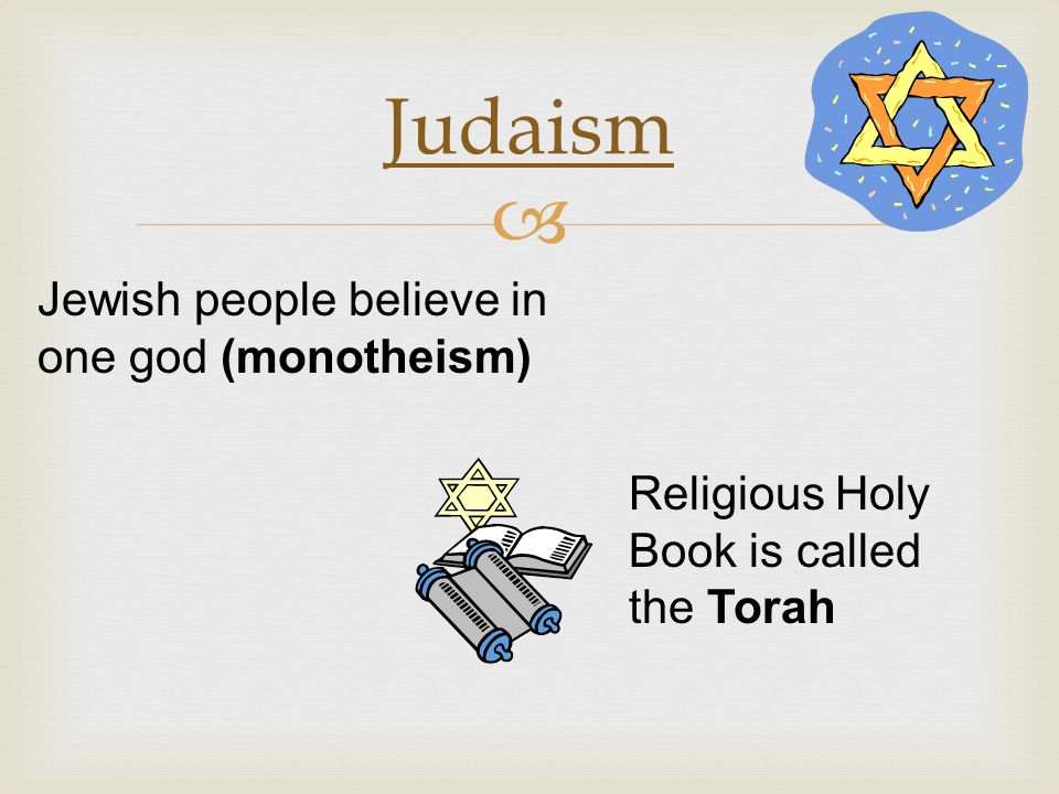 Judaism Jewish people believe in one god (monotheism)