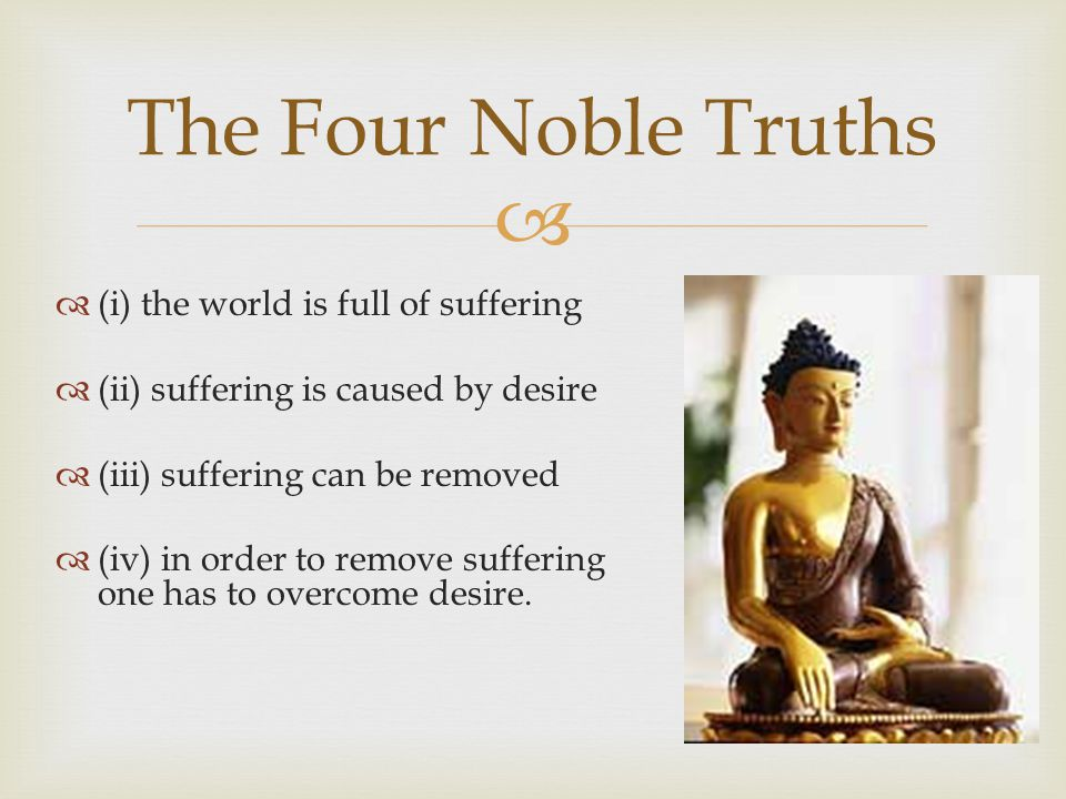 The Four Noble Truths (i) the world is full of suffering