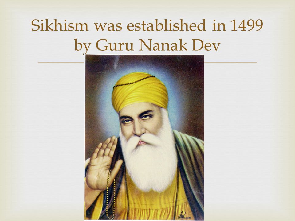 Sikhism was established in 1499 by Guru Nanak Dev