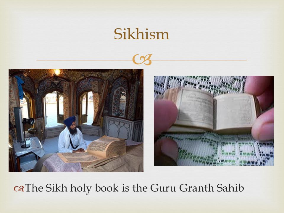 Sikhism The Sikh holy book is the Guru Granth Sahib