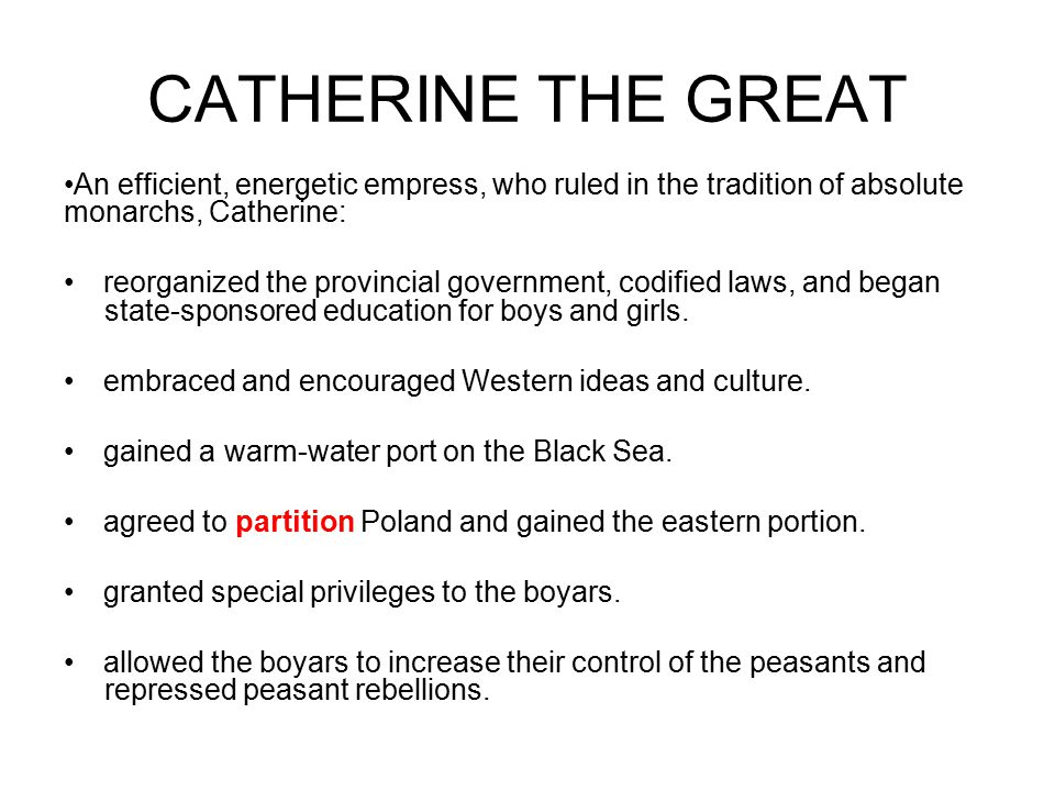 CATHERINE THE GREAT An efficient, energetic empress, who ruled in the tradition of absolute monarchs, Catherine: