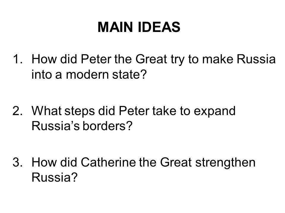 MAIN IDEAS How did Peter the Great try to make Russia into a modern state What steps did Peter take to expand Russia's borders