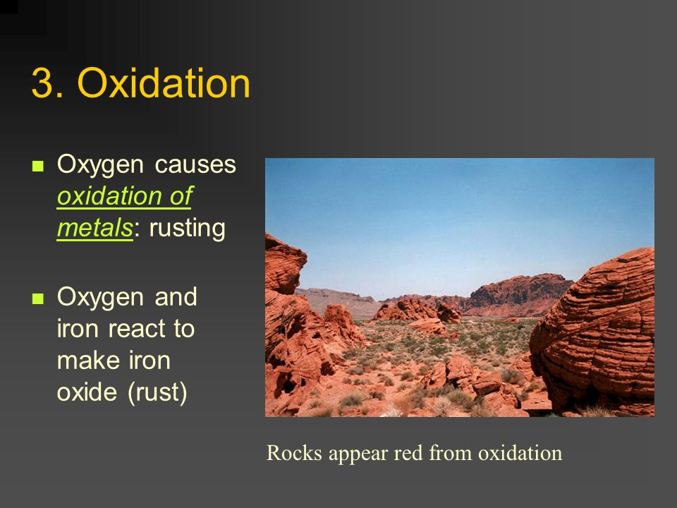 3. Oxidation Oxygen causes oxidation of metals: rusting