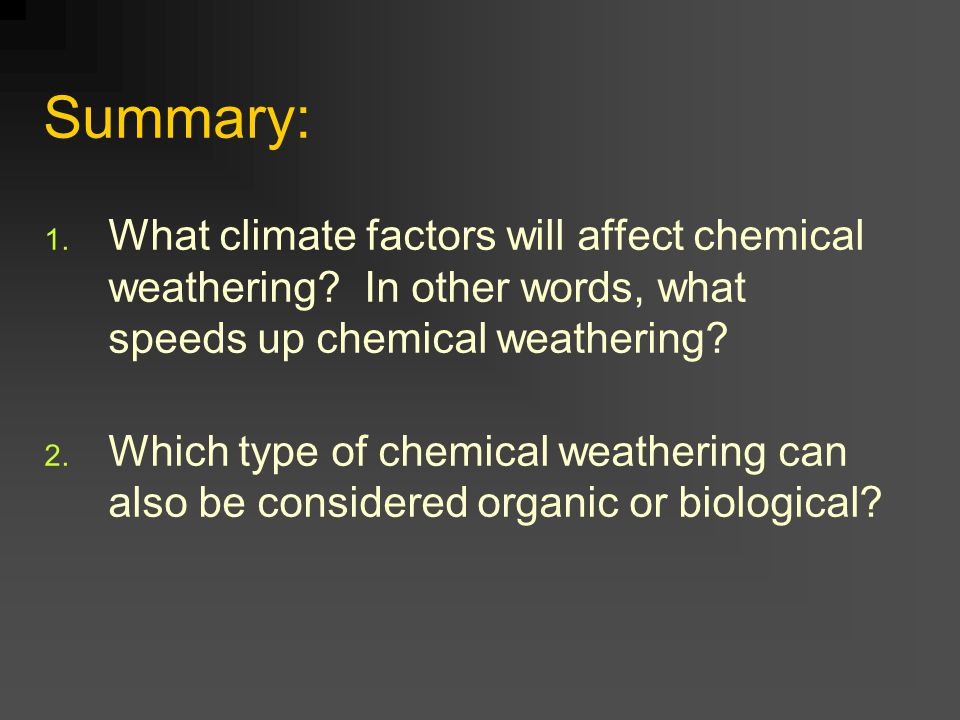 Summary: What climate factors will affect chemical weathering In other words, what speeds up chemical weathering