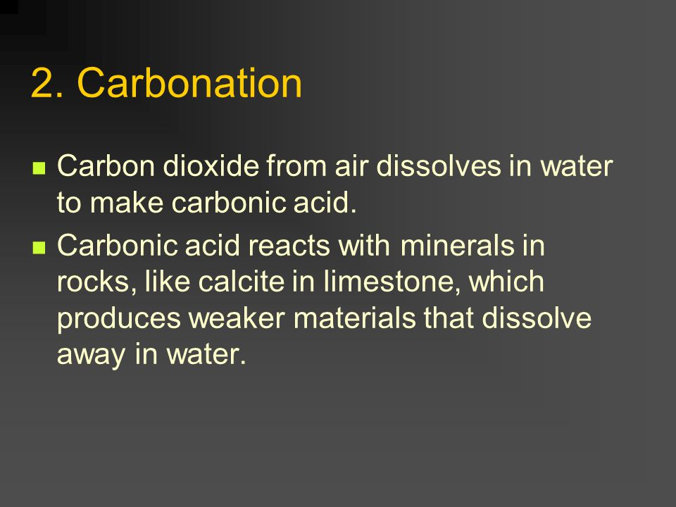 2. Carbonation Carbon dioxide from air dissolves in water to make carbonic acid.