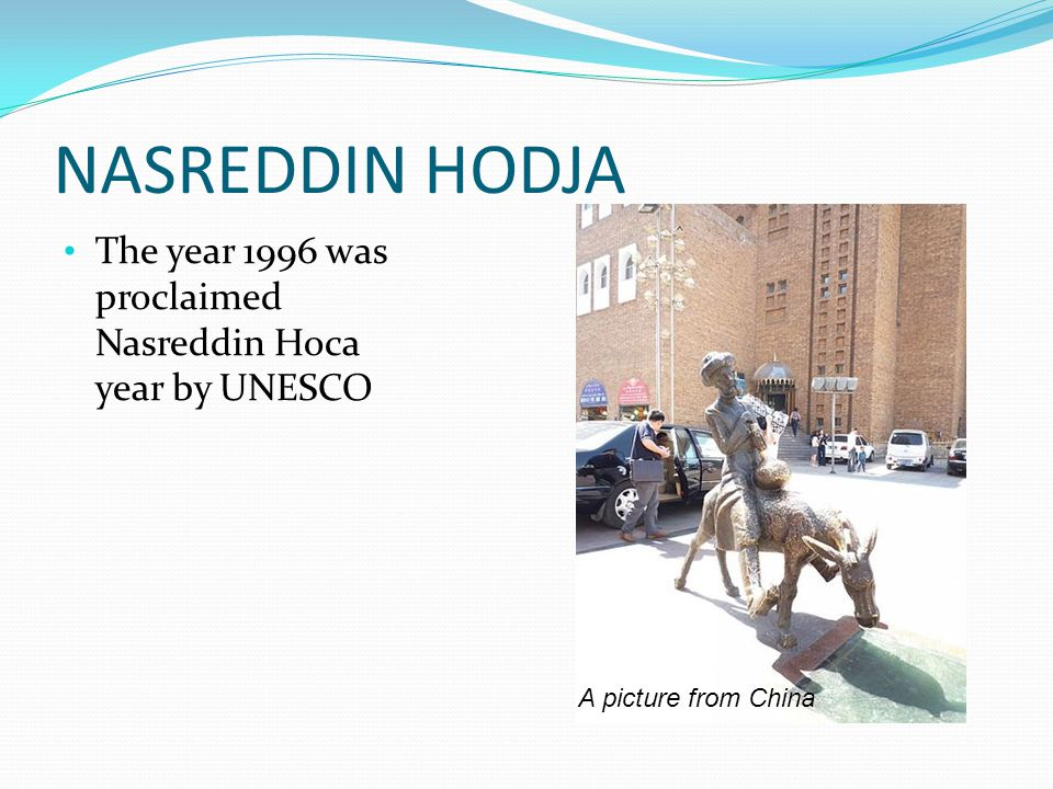 NASREDDIN HODJA The year 1996 was proclaimed Nasreddin Hoca year by UNESCO A picture from China