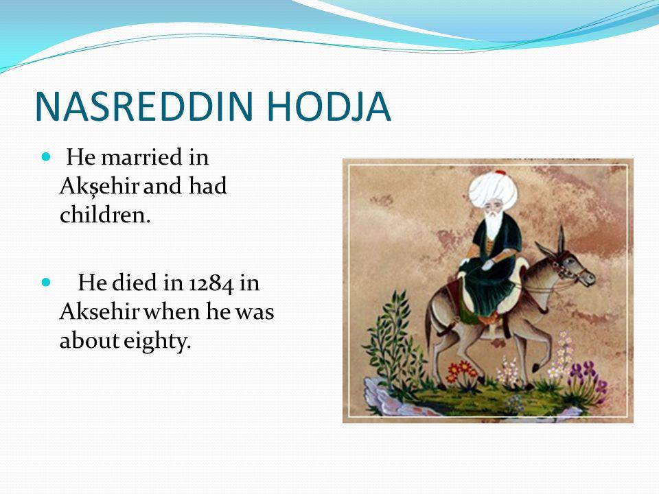 NASREDDIN HODJA He married in Akşehir and had children.