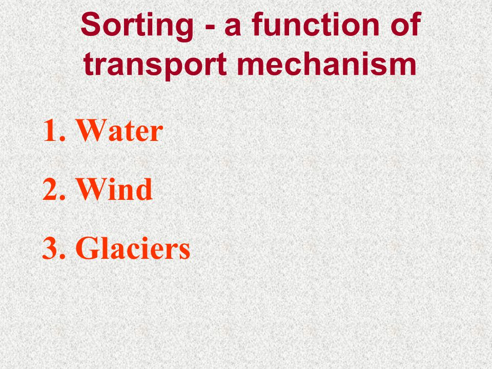 Sorting - a function of transport mechanism