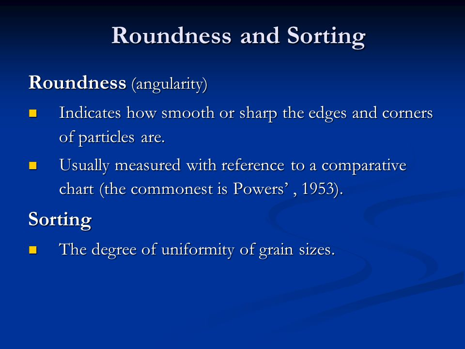 Roundness and Sorting Roundness (angularity) Sorting