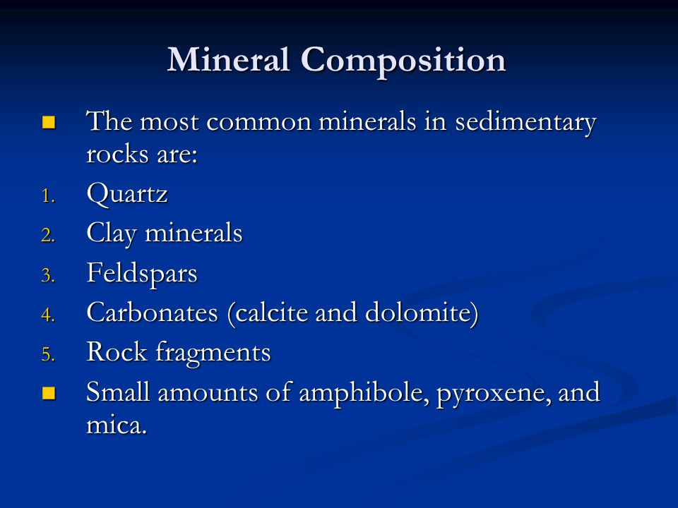 Mineral Composition The most common minerals in sedimentary rocks are: