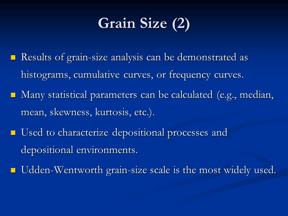 Grain Size (2) Results of grain-size analysis can be demonstrated as histograms, cumulative curves, or frequency curves.