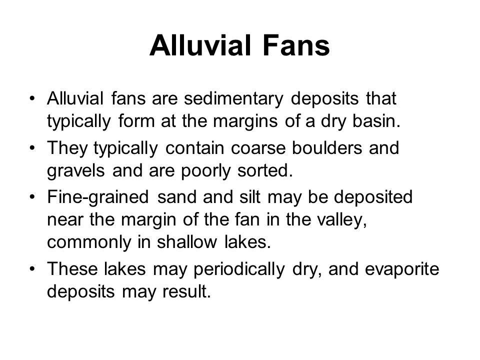 Alluvial Fans Alluvial fans are sedimentary deposits that typically form at the margins of a dry basin.