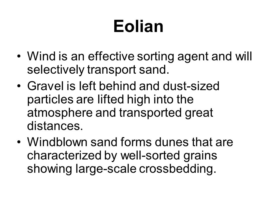 Eolian Wind is an effective sorting agent and will selectively transport sand.
