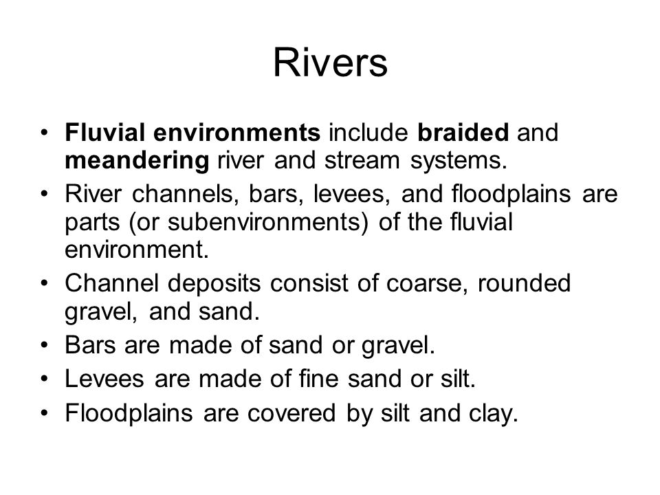 Rivers Fluvial environments include braided and meandering river and stream systems.