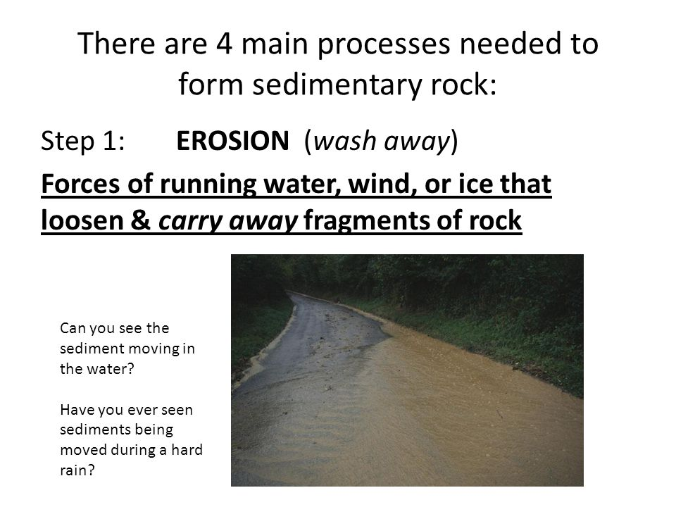 There are 4 main processes needed to form sedimentary rock: